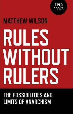 Rules without Rulers  The Possibilities and Limits of Anarchism
