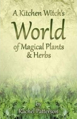 A Kitchen Witch's World of Magical Herbs & Plants : Rachel