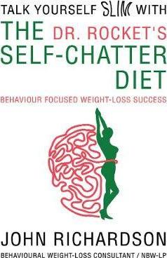 Dr Rocket's Talk Yourself Slim with the Self-Chatter Diet : Behaviour Focused Weight-Loss Success – John Richardson