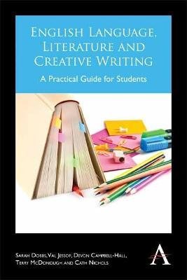 English Language, Literature and Creative Writing  A Practical Guide for Students