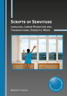 Scripts of Servitude  Language, Labor Migration and Transnational Domestic Work
