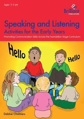 Speaking and Listening Activities for the Early Years: Promoting Communication Skills across the Foundation Stage Curriculum
