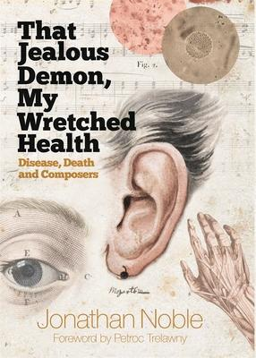 That Jealous Demon, My Wretched Health  Disease, Death and Composers