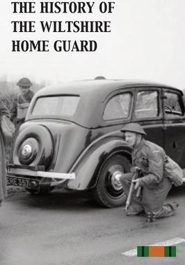 The History of the Wiltshire Home Guard 1940 - 45