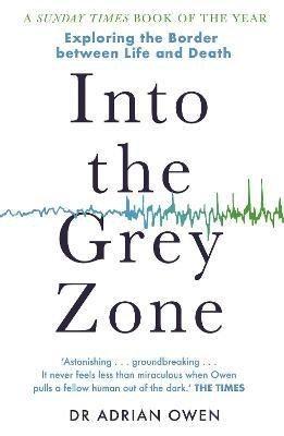 Into the Grey Zone  A Neuroscientist Explores the Border Between Life and Death