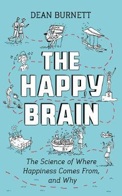 The Happy Brain : The Science of Where Happiness Comes From, and Why
