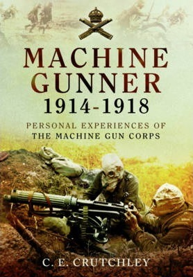 Machine Gunner 1914-18 Personal Experiences of the Machine Gun Corps