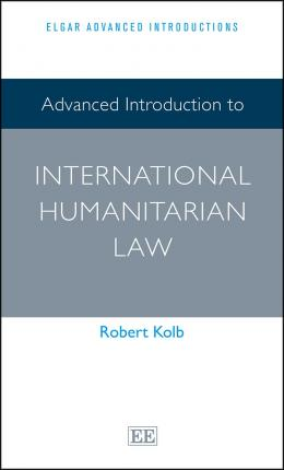 Advanced Introduction to International Humanitarian Law
