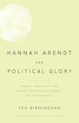 Hannah Arendt and Political Glory