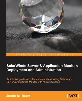 SolarWinds Server & Application Monitor : Deployment and Administration