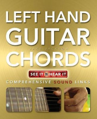 Left Hand Guitar Chords Made Easy Jake Jackson 9781783611256