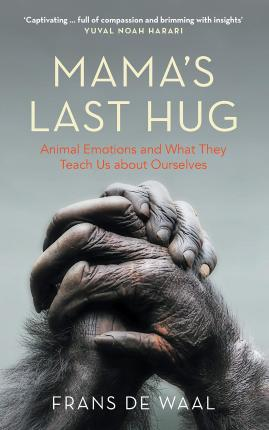Mama's Last Hug : Animal Emotions and What They Teach Us about Ourselves