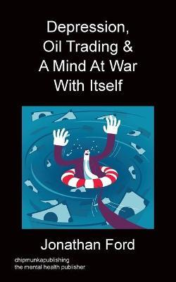 Depression, Oil Trading & a Mind at War with Itself