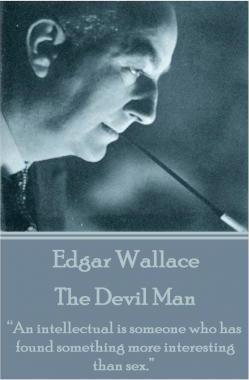 Edgar Wallace - The Devil Man  An intellectual is someone who has found something more interesting than sex.