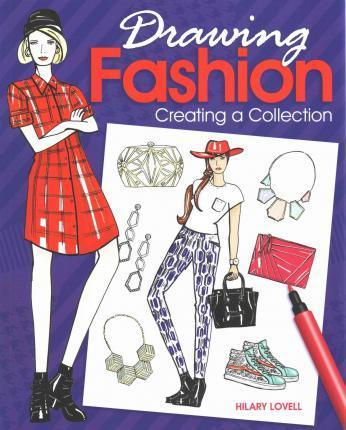 Drawing Fashion Creating A Collection Hilary Lovell 9781784045067