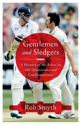 Gentlemen and Sledgers  A History of the ashes in 100 Quotations