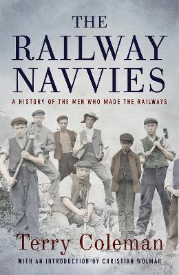 The Railway Navvies : A History of the Men who Made the Railways