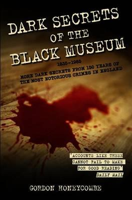 Dark Secrets of the Black Museum, 1835-1985