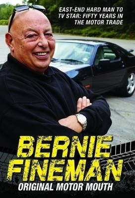 Bernie Fineman : Original Motor Mouth: East-End Hardman to TV Star - Fifty Years in the Motor Trade