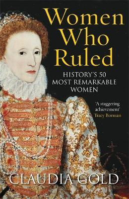 Women Who Ruled  History's 50 Most Remarkable Women