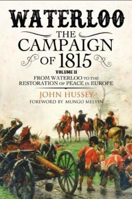 Waterloo: The 1815 Campaign: From Waterloo to the Restoration of Peace in Europe Volume II