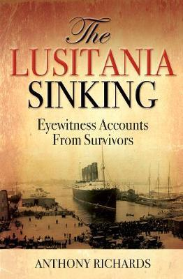The Lusitania Sinking Anthony Richards 9781784383015
