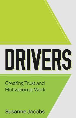 DRIVERS  Creating Trust and Motivation at Work