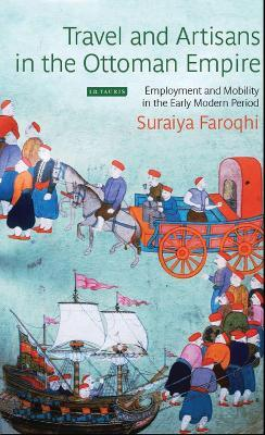 Travel and Artisans in the Ottoman Empire: Employment and Mobility in the Early Modern Era