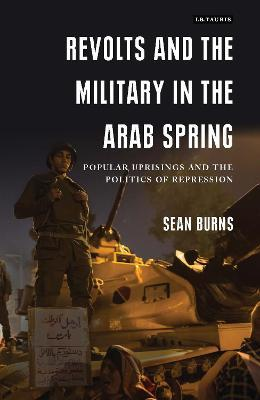 Revolts and the Military in the Arab Spring  Popular Uprisings and the Politics of Repressions