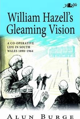 William Hazell's Gleaming Vision - A Co-Operative Life in South Wales 1890-1964