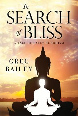 In Search of Bliss A Tale of Early Buddhism