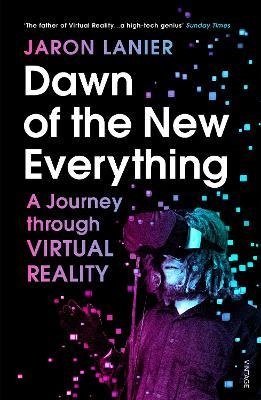 Dawn of the New Everything : A Journey Through Virtual Reality