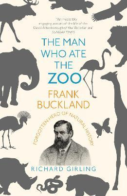 The Man Who Ate the Zoo : Frank Buckland, forgotten hero of natural history