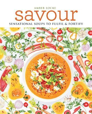 Savour : Over 100 recipes for soups, sprinkles, toppings & twists