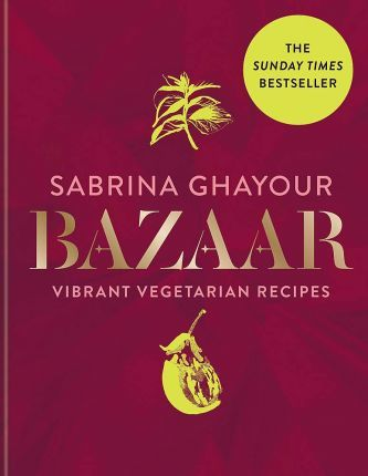 Bazaar : Vibrant vegetarian and plant-based recipes: The Sunday Times bestseller