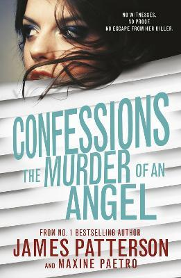 Confessions: The Murder of an Angel : James Patterson : 9781784750213