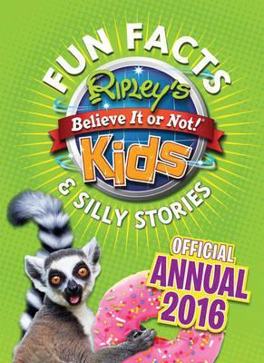 Ripley's Fun Facts & Silly Stories Kids' Annual 2016  One Zany Day!