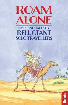 Roam Alone : Inspiring tales by reluctant solo travellers
