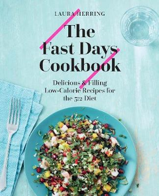 The Fast Days Cookbook : Delicious & Filling Low-Calorie Recipes for the 5:2 Diet