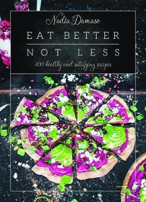 Eat Better Not Less : 100 Healthy and Satisfying Recipes