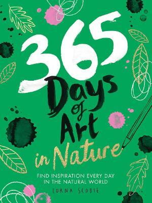365 Days of Art in Nature by Lorna Scobie