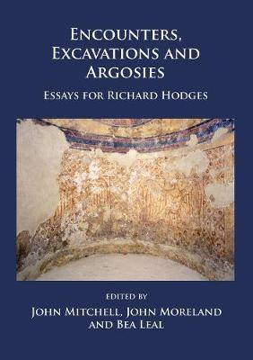Encounters, Excavations and Argosies : Essays for Richard Hodges