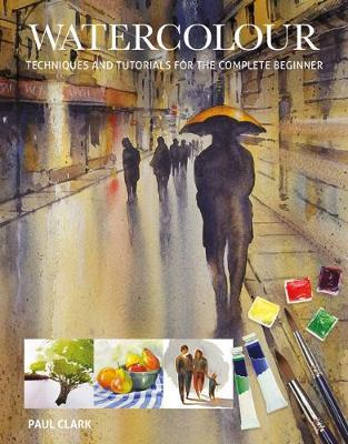 Watercolour : Techniques and Tutorials for the Complete Beginner