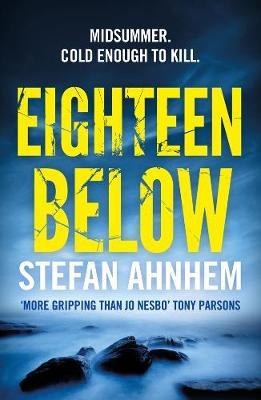 Eighteen Below : A new serial killer thriller from the million-copy Scandinavian sensation