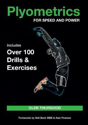 Plyometrics for Speed and Power : Includes over 100 Drills and Exercises