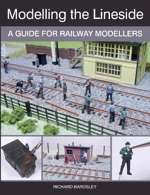 Modelling the Lineside : A Guide for Railway Modellers