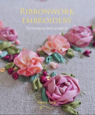 Ribbonwork Embroidery : Techniques and Projects