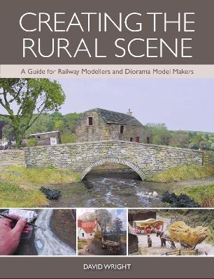 Creating the Rural Scene : A Guide for Railway Modellers and Diorama Model Makers