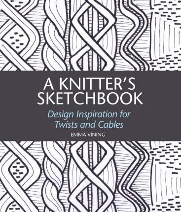A A Knitter's Sketchbook  Design Inspiration for Twists and Cables