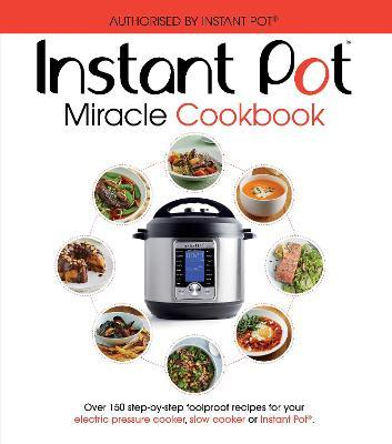The Instant Pot Miracle Cookbook